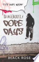 Dangerously Dope Days