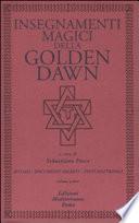 Insegnamenti magici della Golden Dawn  Rituali  documenti segreti  testi dottrinali