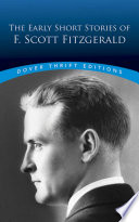 The Early Short Stories Of F. Scott Fitzgerald : that emerged in fitzgerald's later works. selections...