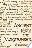 Ancient Texts And Mormonism The REAL Answer to Critics of Mormonism Showing that Mormonism is a genuine restoration of Primitive Christianity Christianity To Demonstrate To Latter Day Saints