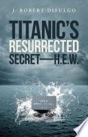 Titanic   S Resurrected Secret   H E W