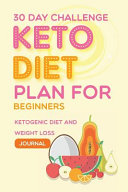 30 Day Challenge Keto Diet Plan For Beginners Ketogenic Diet And Weight Loss Journal