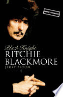 Black Knight: Ritchie Blackmore Beyond The Myth And The Rumours Of This