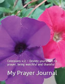 My Prayer Journal Colossians 4 2 Devote Yourselves To Prayer Being Watchful And Thankful
