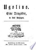 Ugolino. Eine Tragödie, in fünf Aufzügen