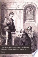 The story of the wanderer  a Scriptural allegory  By the author of  Down in Dingyshire