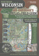 Northern Wisconsin All Outdoors Atlas   Field Guide