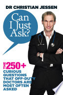 Can I Just Ask   The 250  Curious Questions that Off Duty Doctors Are Most Often Asked