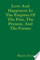 Love And Happiness In The Empires Of The Past  The Present  And The Future