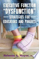 Executive Function  Dysfunction    Strategies for Educators and Parents