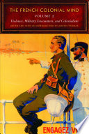 The French Colonial Mind: Violence, military encounters and colonialism