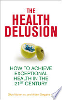 The Health Delusion  How to Achieve Exceptional Health in the 21st Century
