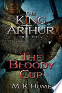 The King Arthur Trilogy Book Three: The Bloody Cup Pdf/ePub eBook