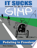 It Sucks to Be a Gimp: Pedaling to Freedom