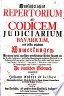 Ausf  hrliches Repertorium Ad Codicem Judiciarium Bavaricum  und dessen gelahrten Anmerkungen
