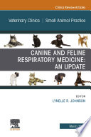 Canine And Feline Respiratory Medicine An Issue Of Veterinary Clinics Of North America Small Animal Practice E Book