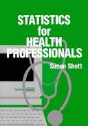 Statistics for Health Professionals