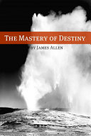 The Mastery of Destiny (Annotated with Biography about James Allen) Book