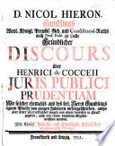 D  N  H  G      Gr  ndlicher Discours   ber H  de Cocceii juris publici prudentiam wie solcher ehemals aus des seel  Herrn G  s eignem Munde von einigen Zuh  rern niedergeschrieben  etc