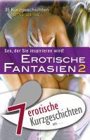 """7 erotische Kurzgeschichten aus: """"Erotische Fantasien 2"""""""