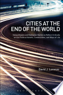 Cities At The End Of The World : through discussions of three utopian and three dystopian...