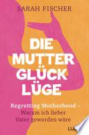 Die Mutterglück-Lüge