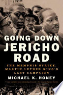 Going Down Jericho Road  The Memphis Strike  Martin Luther King s Last Campaign