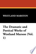 The Dramatic and Poetical Works of Westland Marson Life; A Life S Ransom; The Patrician S