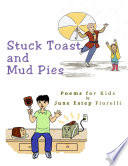 Stuck Toast and Mud Pies  Poems for Kids