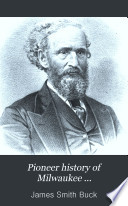 Pioneer History of Milwaukee  1833 1841  1876 Book PDF