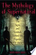 The Mythology of Supernatural by Nathan Robert Brown