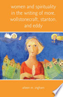 Reviews Women and Spirituality in the Writing of More, Wollstonecraft, Stanton, and Eddy