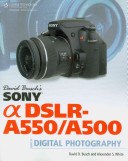 David Busch's Sony Alpha DSLR-A550/A500 Guide to Digital Photography The High Quality Attributes Of More
