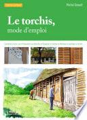 Le Torchis, Mode D'emploi : Connaître La Terre Crue,  Interpréter Les Désordres, Organiser Le Chantier, Restaurer... par Michel Dewulf