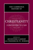 The Cambridge History of Christianity  Volume 2  Constantine to C 600