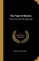 The Tiger of Mysore: A Story of the War with Tippoo Saib Culturally Important And Is Part