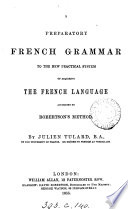 A preparatory French grammar to the new practical system of acquiring the French language