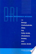 Dietary Reference Intakes for Energy  Carbohydrate  Fiber  Fat  Fatty Acids  Cholesterol  Protein  and Amino Acids  Macronutrients