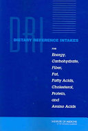 Dietary Reference Intakes for Energy, Carbohydrate, Fiber, Fat, Fatty Acids, Cholesterol, Protein, and Amino Acids (Macronutrients)