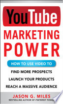 YouTube Marketing Power  How to Use Video to Find More Prospects  Launch Your Products  and Reach a Massive Audience