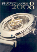 Wristwatch Annual 2008 : complete information on over 1,700 models, including prices....