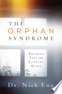The Orphan Syndrome  Breaking Free and Finding Home