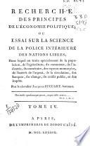 Recherche des principes de l'économie politique ou essai sur la science de la police intérieure des nations libres ...