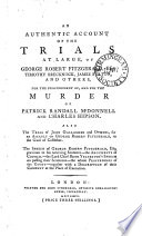 An Authentic Account of the Trials at Large of George Robert Fitzgerald  Esq   Timothy Brecknock  James Fulton  and Others for the Procurement of and for the Murder of Patrick Randall McDonnell and Charles Hipson