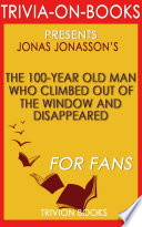 The 100 Year Old Man Who Climbed Out the Window and Disappeared  A Novel by Jonas Jonasson  Trivia On Books