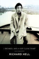 I Dreamed I Was A Very Clean Tramp : and musician richard hell, charting the childhood,...