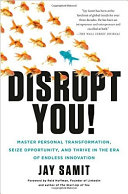 Disrupt You   Master Personal Transformation  Seize Opportunity  and Thrive in the Era of Endless Innovation
