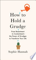How To Hold A Grudge : widely misunderstood practice of grudge-holding that will show...