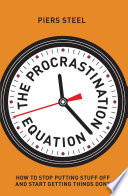 The Procrastination Equation : recognise something of themselves in this engaging...