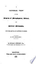 A General View of the Progress of Metaphysical  Ethical  and Political Philosophy